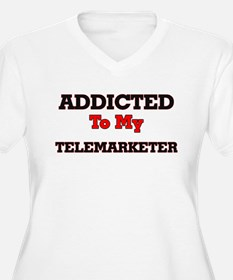 Addicted to my Telemarketer Plus Size T-Shirt