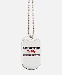 Addicted to my Telemarketer Dog Tags