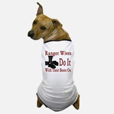 ranger wives do it with there boots on Dog T-Shirt