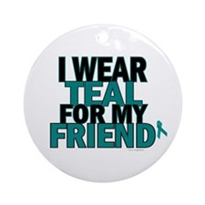 I Wear Teal For My Friend 5 Ornament (Round)