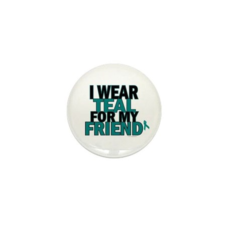 I Wear Teal For My Friend 5 Mini Button
