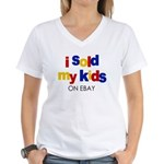 Sold My Kids on Ebay Women's V-Neck T-Shirt