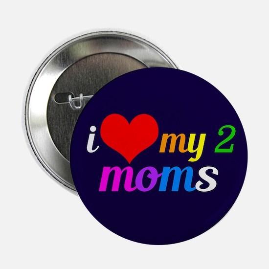 "Love My 2 Moms 2.25"" Button"