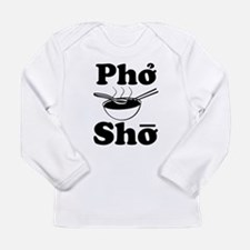 Pho Sho funny shirt Long Sleeve T-Shirt