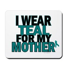 I Wear Teal For My Mother 5 Mousepad