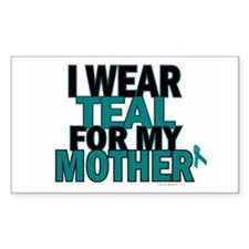 I Wear Teal For My Mother 5 Rectangle Decal