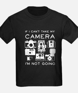 If I Can't Take My Camera, I'm Not Going T-Shirt