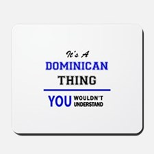 It's a DOMINICAN thing, you wouldn't und Mousepad
