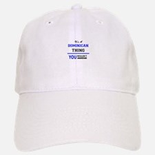 It's a DOMINICAN thing, you wouldn't understan Baseball Baseball Cap