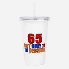65 But Only 16 In Cels Acrylic Double-wall Tumbler