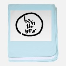 Be in the now baby blanket