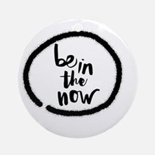 Be in the now Round Ornament