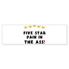 FIVE STAR PAIN IN THE ASS! Bumper Bumper Bumper Sticker