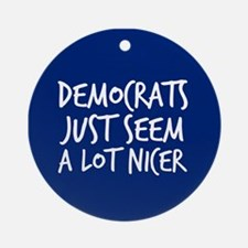 Democrats Are Nicer Round Ornament
