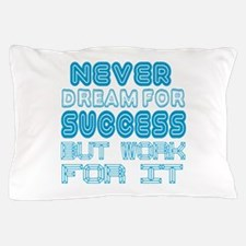 Never Dream For Success But Work For I Pillow Case