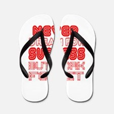 Never Dream For Success But Work For It Flip Flops