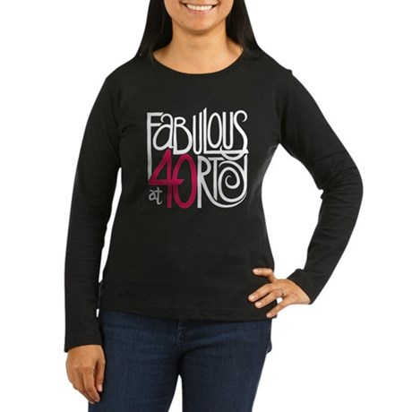 Fabulous at 40rty! Women's Long Sleeve Dark T-Shir