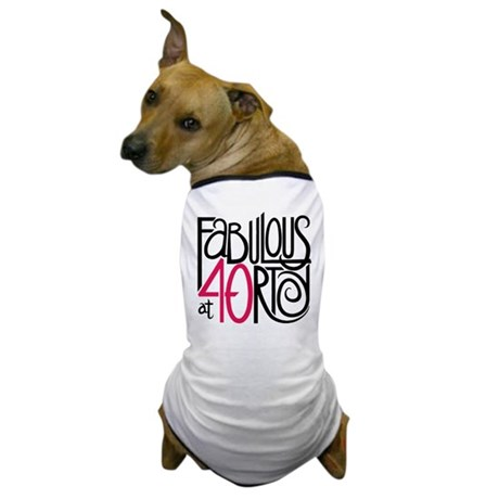 Fabulous at 40rty! Dog T-Shirt