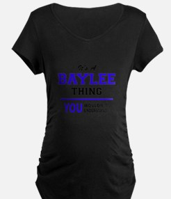 It's BAYLEE thing, you wouldn't Maternity T-Shirt