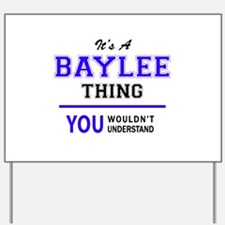 It's BAYLEE thing, you wouldn't understa Yard Sign