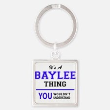 It's BAYLEE thing, you wouldn't understa Keychains