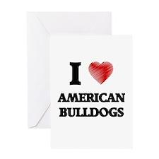 I love American Bulldogs Greeting Cards