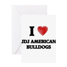 I love Jdj American Bulldogs Greeting Cards