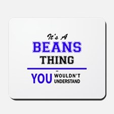 It's BEANS thing, you wouldn't understan Mousepad
