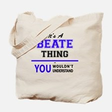 It's BEATE thing, you wouldn't understand Tote Bag