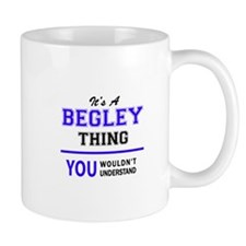 It's BEGLEY thing, you wouldn't understand Mugs