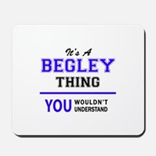 It's BEGLEY thing, you wouldn't understa Mousepad