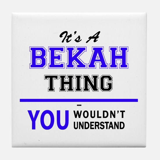 It's BEKAH thing, you wouldn't unders Tile Coaster