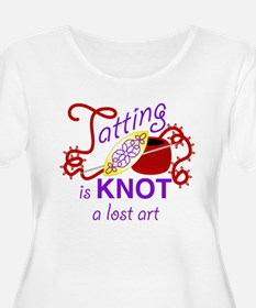TattingIsKNOTALostArt2.jpg Plus Size T-Shirt