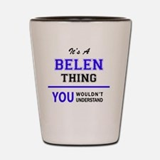 It's BELEN thing, you wouldn't understa Shot Glass