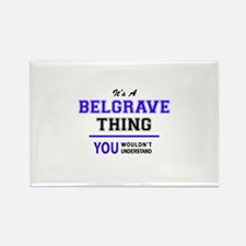 It's BELGRAVE thing, you wouldn't understa Magnets