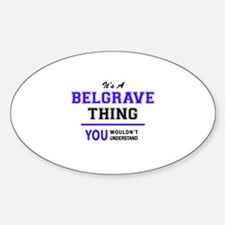 It's BELGRAVE thing, you wouldn't understa Decal