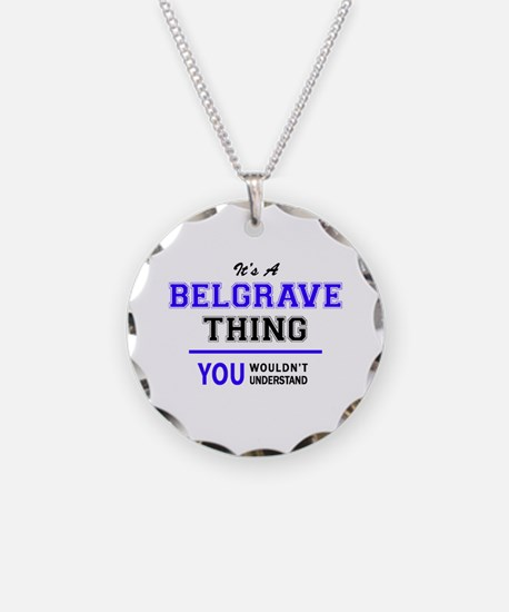 It's BELGRAVE thing, you wou Necklace