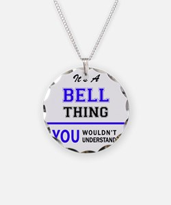 It's BELL thing, you wouldn' Necklace