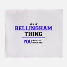 It's BELLINGHAM thing, you wouldn't Throw Blanket