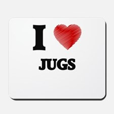 I love Jugs Mousepad