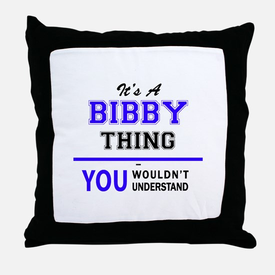 It's BIBBY thing, you wouldn't unders Throw Pillow