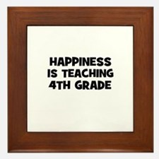 Happiness is teaching 4th Gra Framed Tile