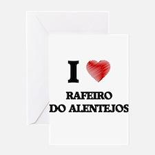 I love Rafeiro Do Alentejos Greeting Cards