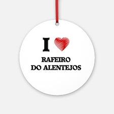 I love Rafeiro Do Alentejos Round Ornament