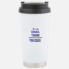 It's an EMAIL thing, yo Stainless Steel Travel Mug