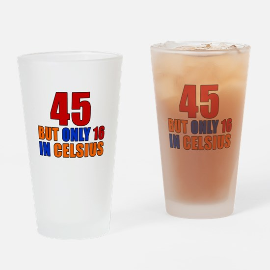 45 But Only 16 In Celsius Drinking Glass