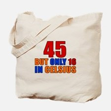 45 But Only 16 In Celsius Tote Bag