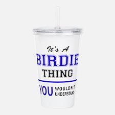 It's BIRDIE thing, you Acrylic Double-wall Tumbler