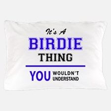 It's BIRDIE thing, you wouldn't unders Pillow Case