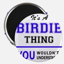 It's BIRDIE thing, you wouldn't understand Magnets